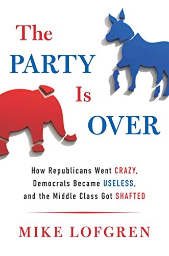 Image of The Party Is Over: How Republicans Went Crazy, Democrats Became Useless, and the Middle Class Got S hafted