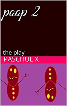 poop 2: the play by [x, paschul ]