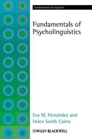 Fundamentals of Psycholinguistics by Fernández, Eva M., Cairns, Helen Smith (2010) Paperback PDF