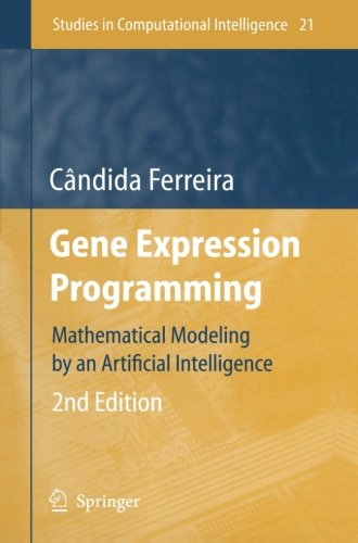 Gene Expression Programming: Mathematical Modeling by an Artificial Intelligence (Studies in Computational Intelligence)