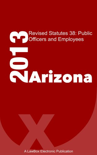 Arizona Revised Statutes Title 38 2013: Public Officers and Employees