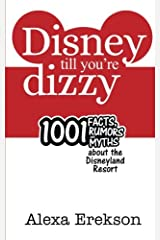 Disney Till You're Dizzy: 1001 Facts, Rumors, and Myths about the Disneyland Resort Paperback