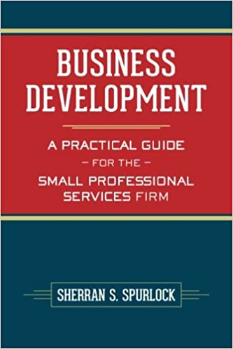 Business Development A Practical Guide for the Small Professional Services Firm