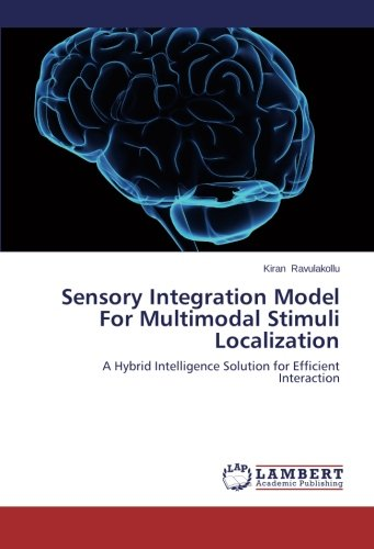 Sensory Integration Model For Multimodal Stimuli Localization: A Hybrid Intelligence Solution for Efficient Interaction by LAP LAMBERT Academic Publishing