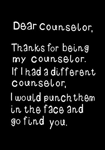 - Dear Counselor, Thanks for being my Counselor: Funny humorous present or Gag Gift ~ Journal, beautifully lined pages Notebook