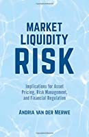 Market Liquidity Risk: Implications for Asset Pricing, Risk Management, and Financial Regulation Front Cover