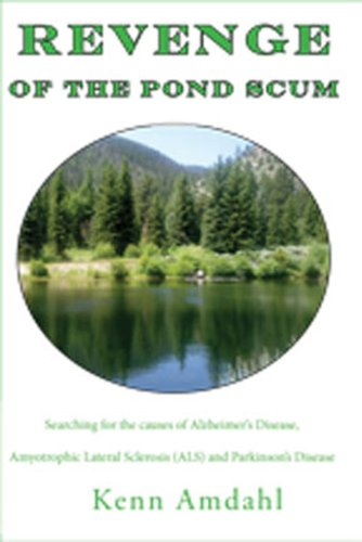 - Revenge of the Pond Scum: Searching for the causes of Alzheimer's Disease, Amyotrophic Lateral Sclerosis (ALS) and Parkinson's Disease