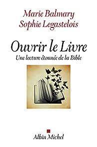 Ouvrir le Livre : Une lecture étonnée de la Bible par Marie Balmary