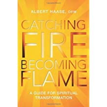 Catching Fire, Becoming Flame: A Guide for Spiritual Transformation by Albert Haase (2013-04-28)