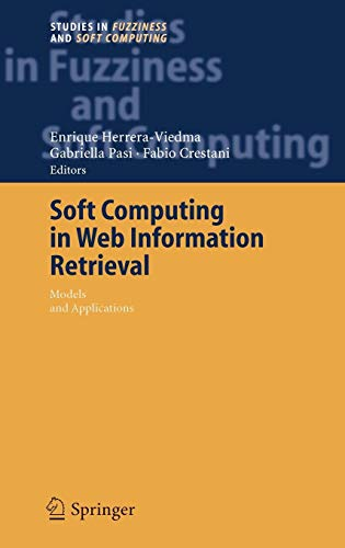 Soft Computing in Web Information Retrieval: Models and Applications (Studies in Fuzziness and Soft Computing)