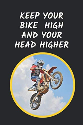 Keep Your Bike High And Your Head Higher: Motocross Novelty Lined Notebook / Journal To Write In (Sports Bike Stand)