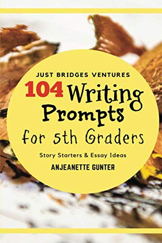(104 Writing Prompts for 5th Graders: Story Starters & Essay)