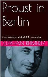 Proust in Berlin: Unterhaltungen mit Rudolf Schottlaender
