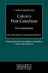 Calvin's First Catechism (Columbia Series in Reformed Theology)
