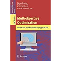Multiobjective Optimization: Interactive and Evolutionary Approaches (Theoretical Computer Science and General Issues)