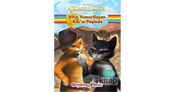 Cizmeli Kedi Altin Yirmurtlayan Kaz In Pesinde Boyama Kitabi