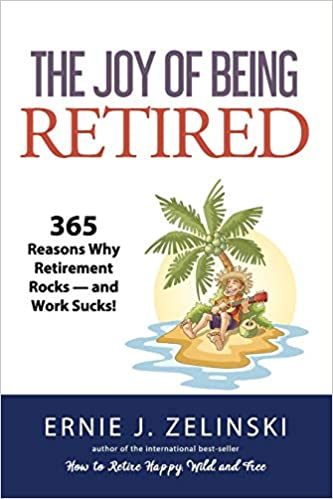 365 Reasons Why Retirement Rocks /— and Work Sucks! The Joy of Being Retired