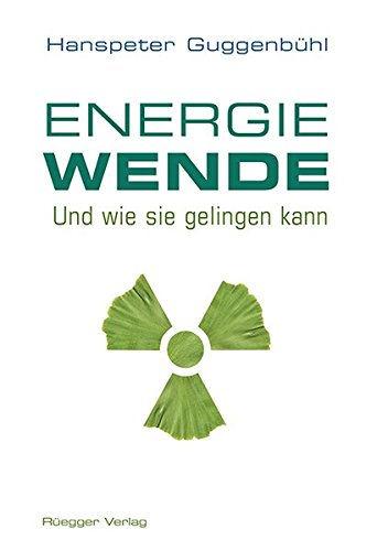Die Energiewende: Und wie sie gelingen kann
