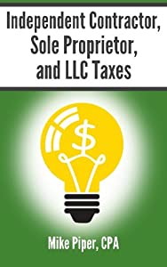 Independent Contractor, Sole Proprietor, and LLC Taxes Explained in 100 Pages or Less from Simple Subjects, LLC