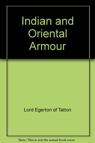 Indian and Oriental armour, ([Arms and Armour Press illustrated monographs])
