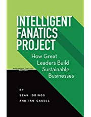 Intelligent Fanatics Project: How Great Leaders Build Sustainable Businesses