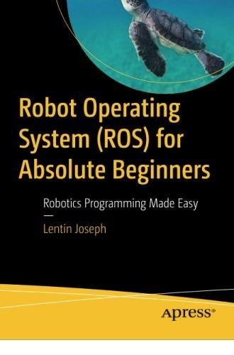 Robot Operating System (ROS) for Absolute Beginners: Robotics Programming Made Easy by Apress