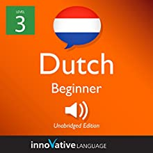Learn Dutch - Level 3: Beginner Dutch: Volume 1: Lessons 1-25 Speech by  Innovative Language Learning LLC Narrated by  DutchPod101.com