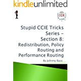 Stupid CCIE Tricks Series - Section 8: Redistribution, Policy Routing and Performance Routing (English Edition)