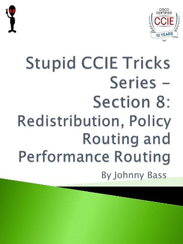 Stupid CCIE Tricks Series - Section 8: Redistribution, Policy Routing and Performance Routing