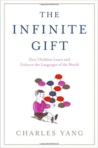 The Infinite Gift How Children Learn and Unlearn the Languages of the World