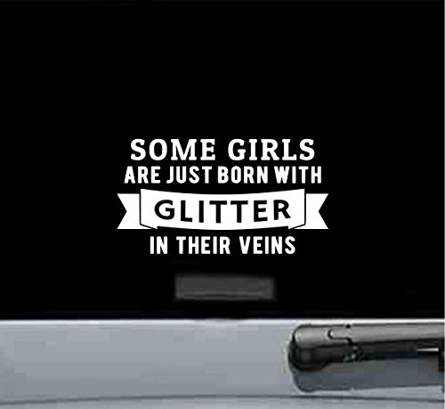 Some Girls Are Just Born with Glitter in Their Veins Vinyl Decal Sticker