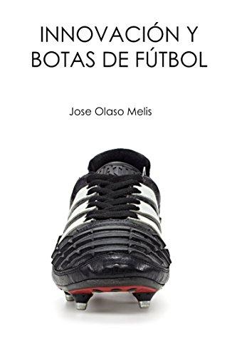 Innovación y botas de fútbol (Spanish Edition) by [Melis, Jose Olaso]