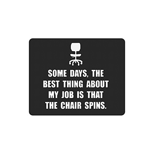 Funny Quotes Mouse Pad, Some Days, the Best Thing about My Job is That the Chair Spins Non-Slip Rubber Mousepad Gaming Mouse Pad Mat