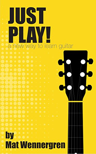 Just Play!: A new way to learn guitar.