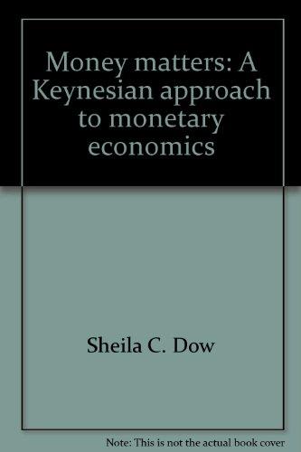 Money matters: A Keynesian approach to monetary economics