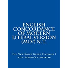 The New Koine Greek Textbook: Volume                       I: The Modern Literal Version Concordance with                       Strong's references. (Volume 1)