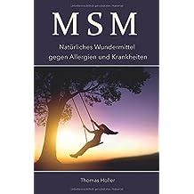 MSM: Natürliches Wundermittel gegen Allergien und Krankheiten (German Edition)