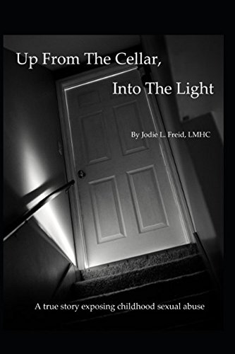 Up From The Cellar, Into The Light: A true story exposing childhood sexual abuse