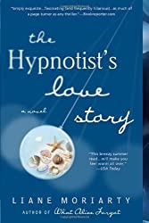 The Hypnotist's Love Story: A Novel by Moriarty, Liane (2013) Paperback