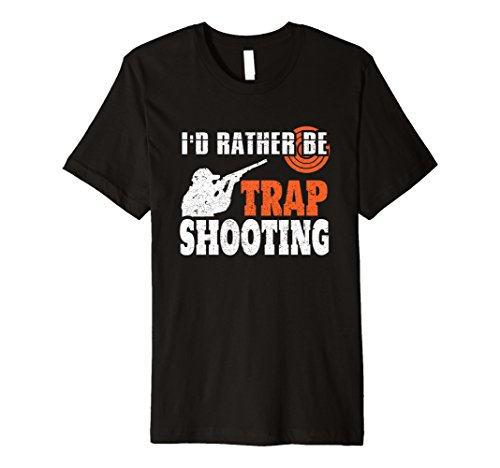 I'd Rather Be Trap Shooting Funny Skeet Shooting - Trap Rather