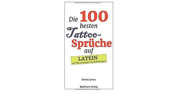 Die 100 Besten Tattoo Spruche Auf Latein Mit Ubersetzungen Und Hinweisen German Edition James Dennis 9798670343596 Amazon Com Books