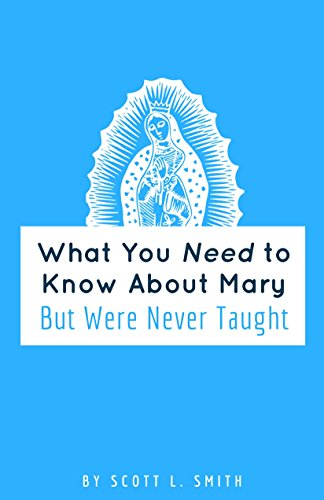 What You Need To Know About Mary (But Were Never Taught)