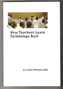 How Teachers Learn Technology Best