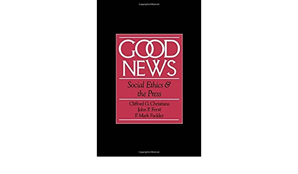 Good News: Social Ethics and the Press (Communication and Society ...