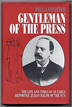 Gentleman of the Press: Life and Times of an Early Reporter, Julian Ralf of the 'Sun': Life and Times of an Early Reporter, Julian Ralf of the 'Sun'