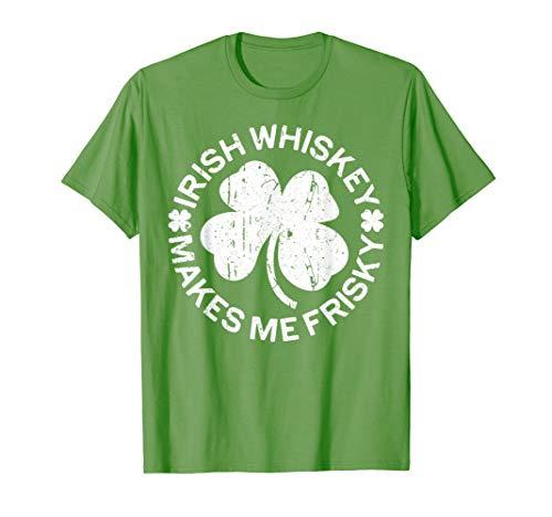 Irish Whiskey Makes Me Frisky T-Shirt St Patricks Day Gift (Best Irish Whiskey 2019)