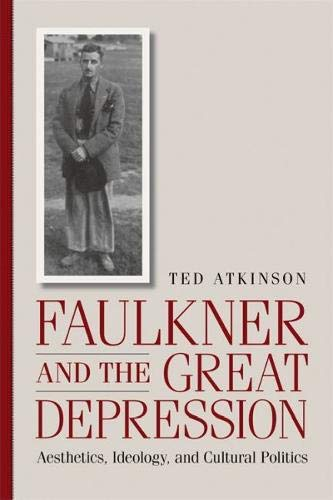 Faulkner and the Great Depression: Aesthetics, Ideology, and Cultural Politics