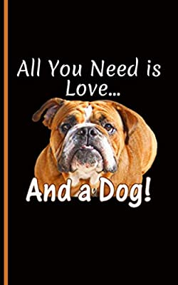Bulldog Dog Lover Journal Notebook - All You Need Is Love And A Dog: Begging Puppy Face, Blank Writing Note Book, 100 Lined+ 8 Blank Pages, Travel Size (Pet Sitter Thank You Gifts Vol 3)