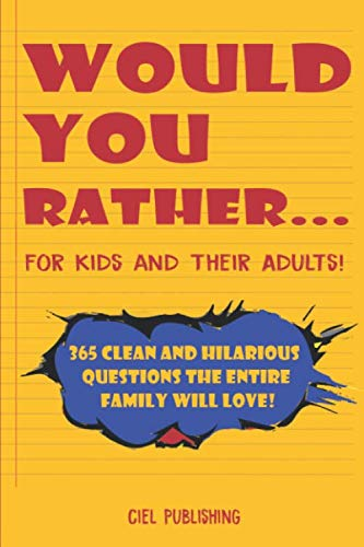 Would You Rather... for Kids and Their Adults! 365 Clean and Hilarious Questions the Entire Family Will Love! (Riddles And Brain Teasers For Adults With Answers)