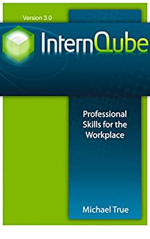 InternQube: Professional Skills for the Workplace by [True, Michael]